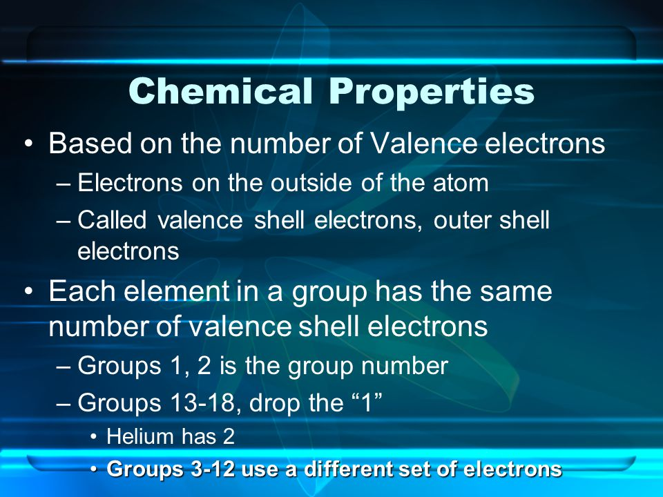 Chemical Properties Based on the number of Valence electrons