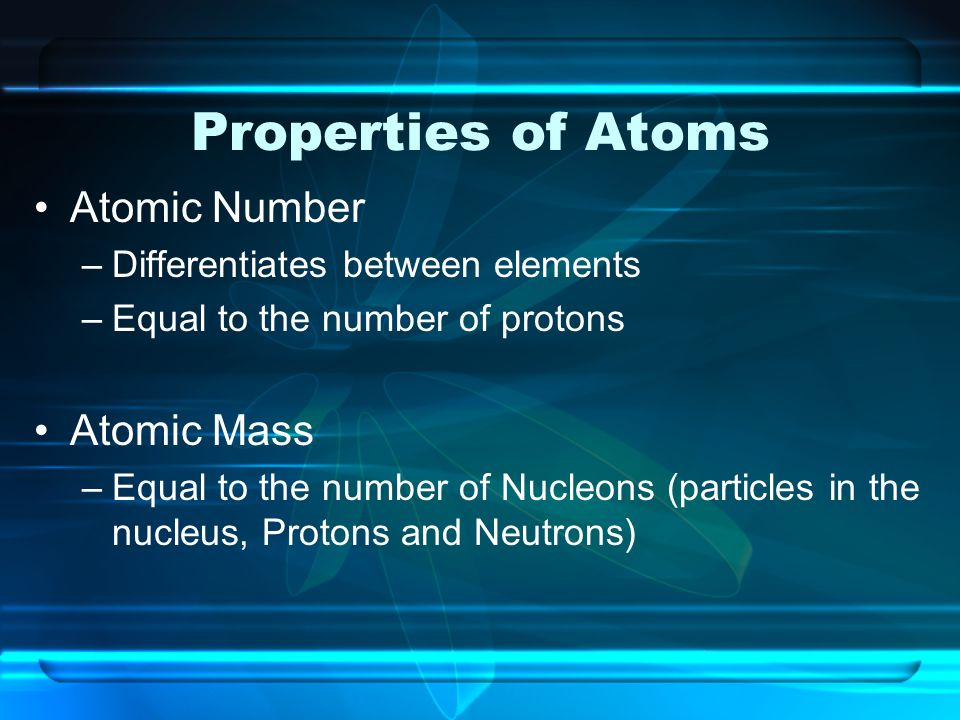 Properties of Atoms Atomic Number Atomic Mass