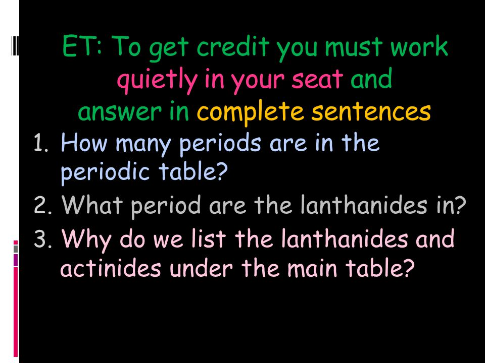 ET: To get credit you must work quietly in your seat and answer in complete sentences
