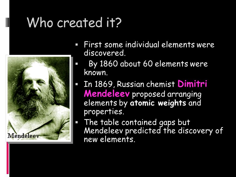 Who created it First some individual elements were discovered.