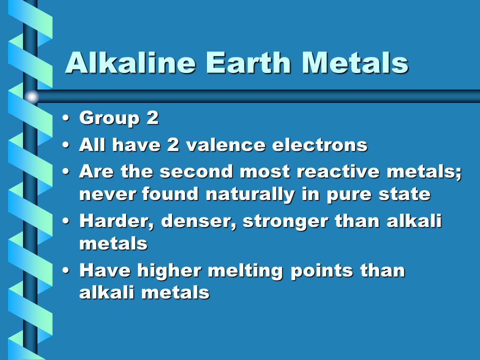 Alkaline Earth Metals Group 2 All have 2 valence electrons
