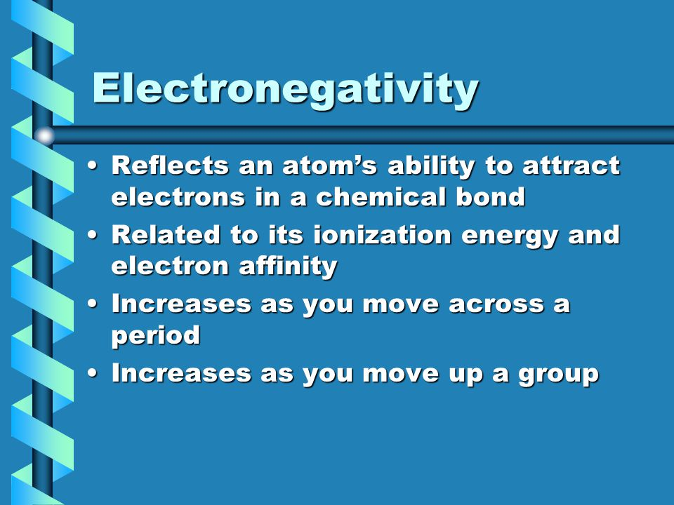 Electronegativity Reflects an atom's ability to attract electrons in a chemical bond. Related to its ionization energy and electron affinity.