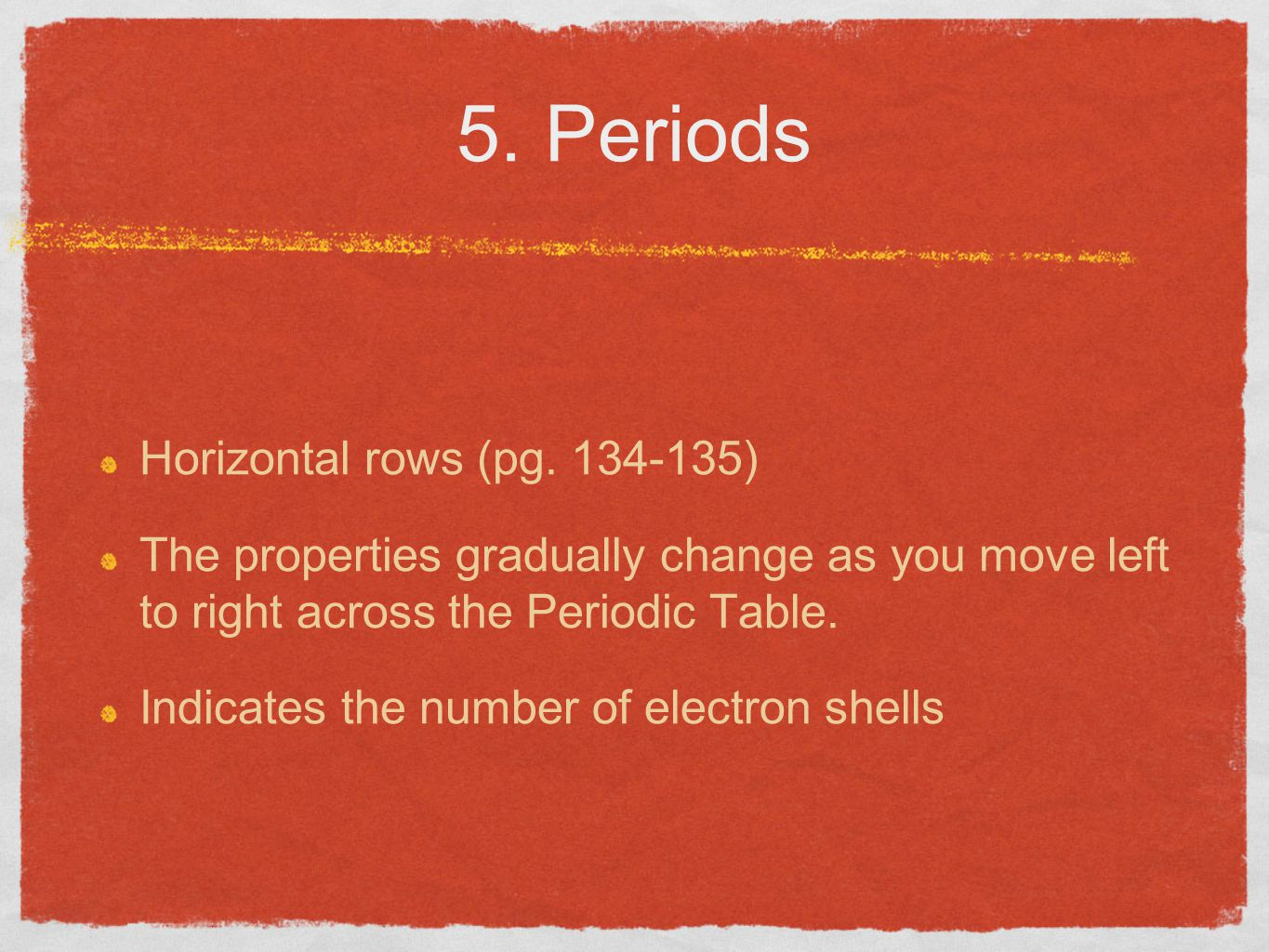 5. Periods Horizontal rows (pg. 134-135)