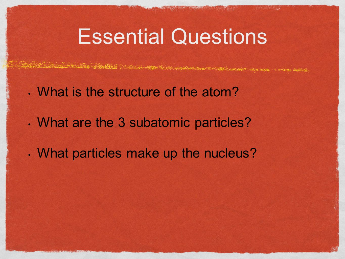 Essential Questions What is the structure of the atom