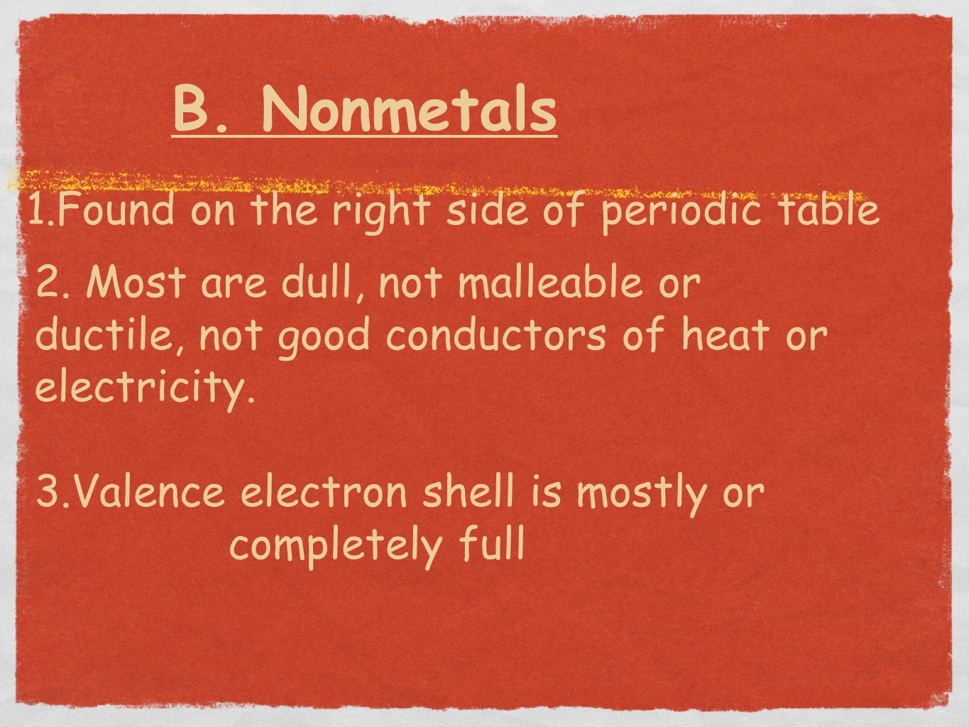 B. Nonmetals 1.Found on the right side of periodic table