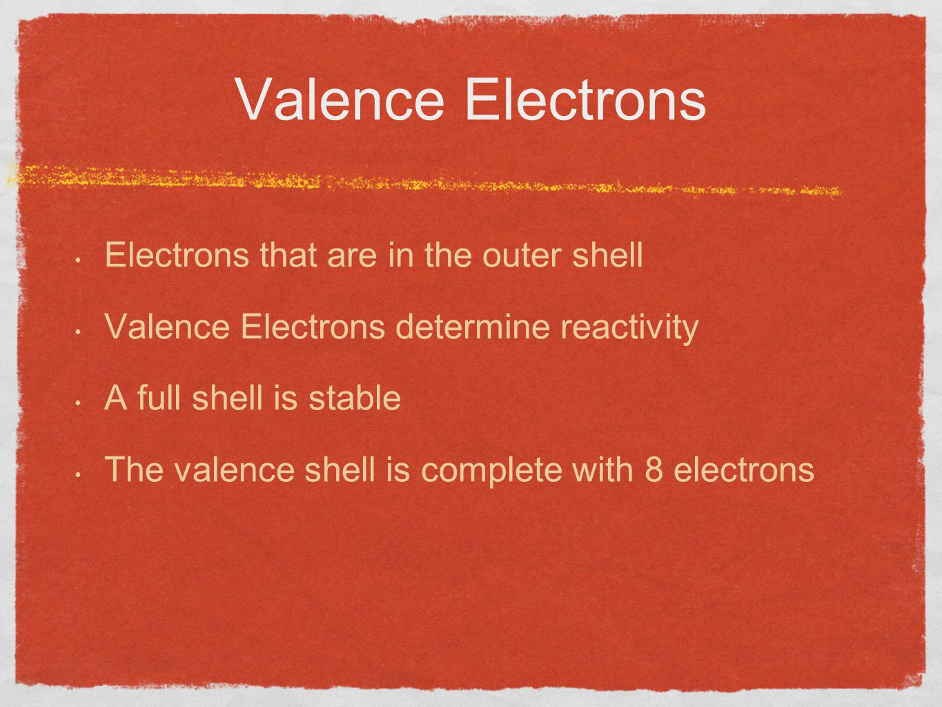 Valence Electrons Electrons that are in the outer shell