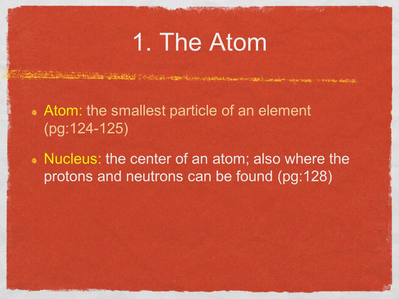 1. The Atom Atom: the smallest particle of an element (pg:124-125)