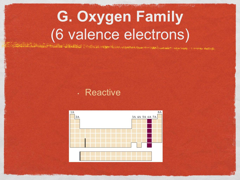 G. Oxygen Family (6 valence electrons)