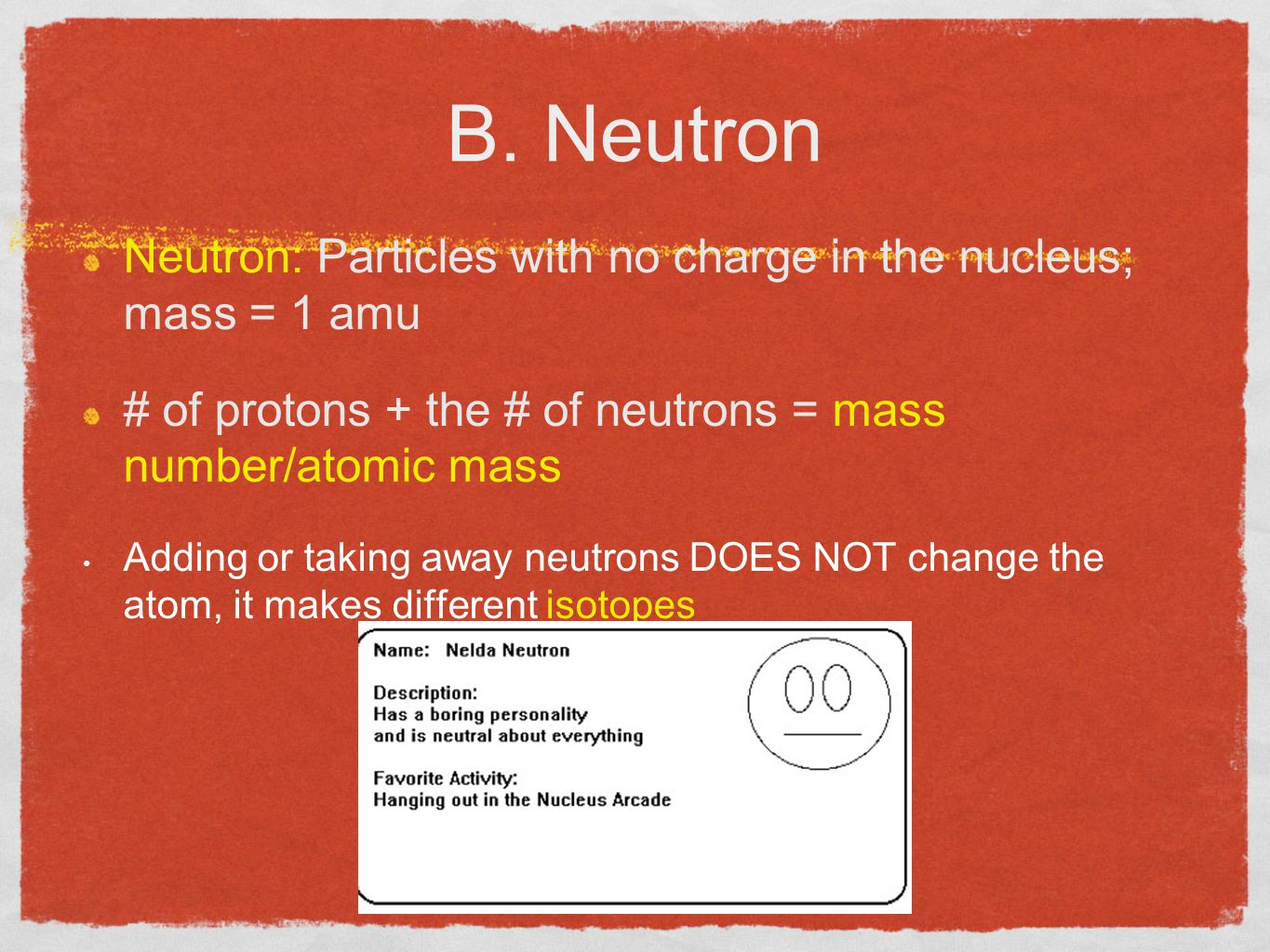 B. Neutron Neutron: Particles with no charge in the nucleus; mass = 1 amu. # of protons + the # of neutrons = mass number/atomic mass.