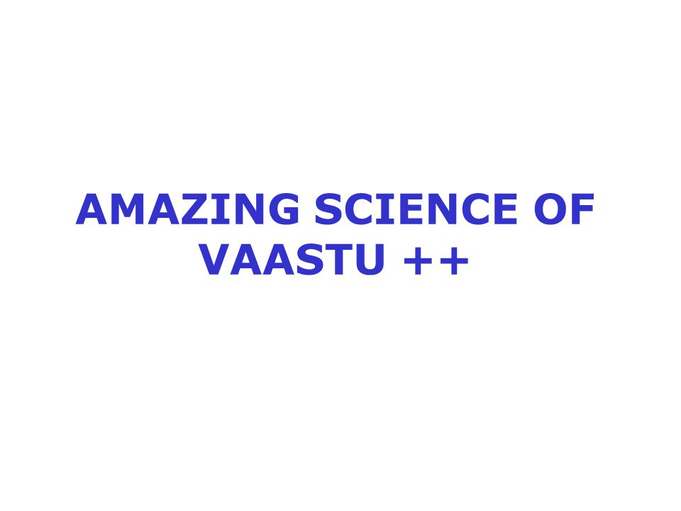 AMAZING SCIENCE OF VAASTU ++