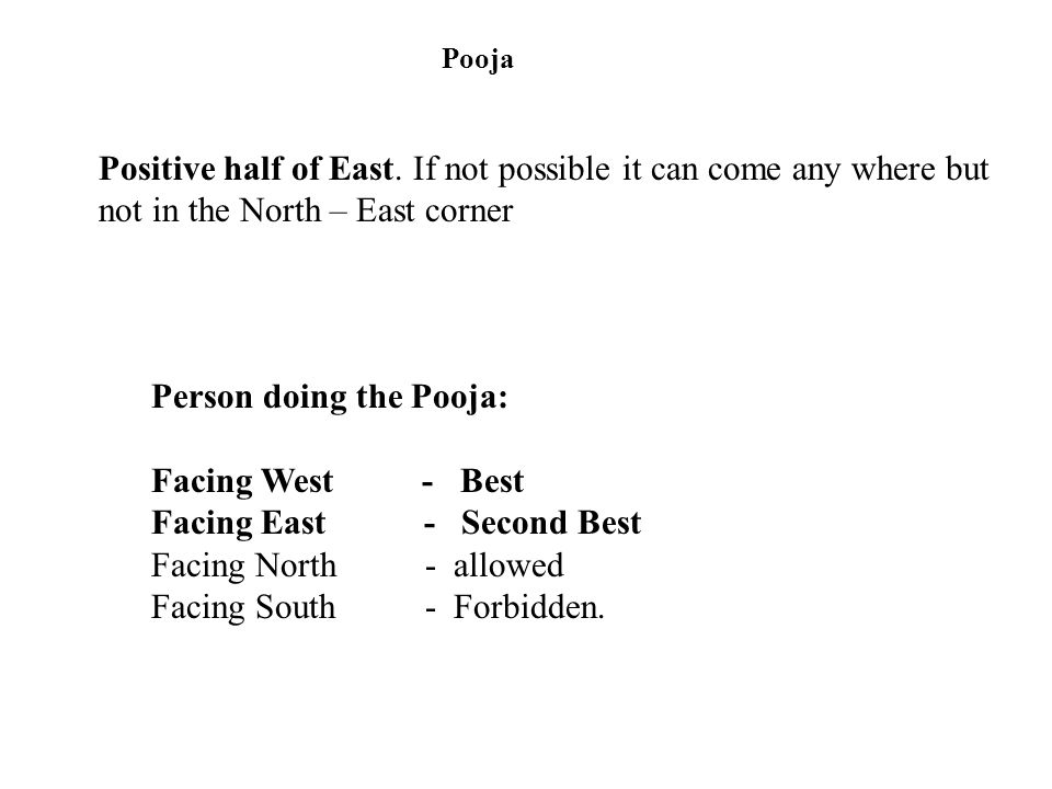 Person doing the Pooja: Facing West - Best Facing East - Second Best
