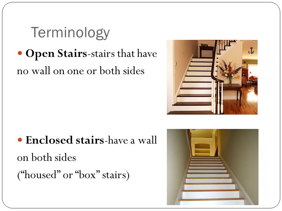 Terminology Open Stairs-stairs that have no wall on one or both sides