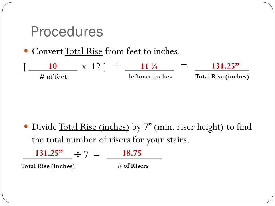 Procedures Convert Total Rise from feet to inches.