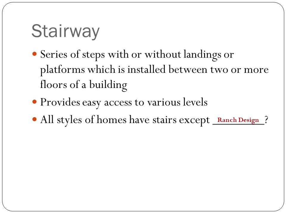 Stairway Series of steps with or without landings or platforms which is installed between two or more floors of a building.