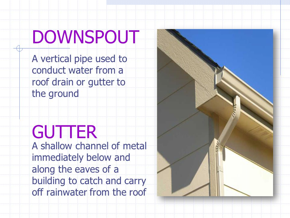 DOWNSPOUT A vertical pipe used to conduct water from a roof drain or gutter to the ground. GUTTER.