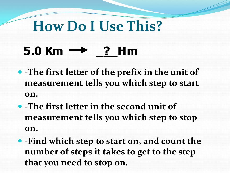 How Do I Use This 5.0 K. m. _ _H. m. -The first letter of the prefix in the unit of measurement tells you which step to start on.