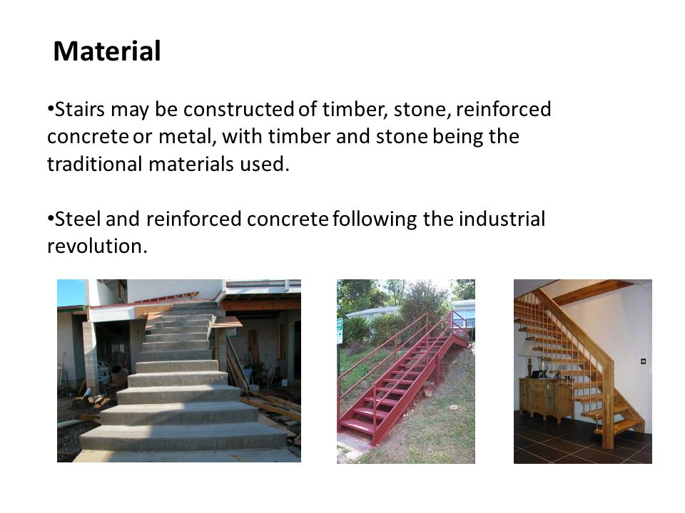 Material Stairs may be constructed of timber, stone, reinforced concrete or metal, with timber and stone being the traditional materials used.