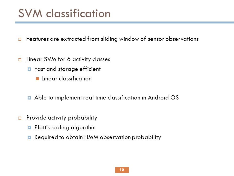 SVM classification Features are extracted from sliding window of sensor observations. Linear SVM for 6 activity classes.