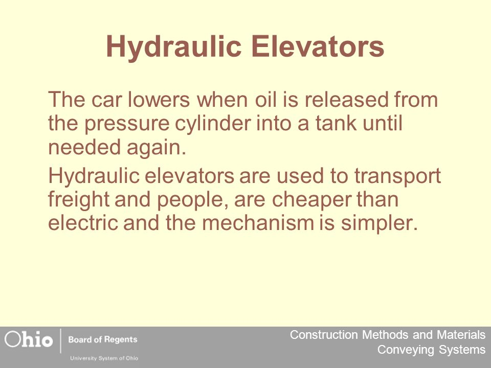 Hydraulic Elevators The car lowers when oil is released from the pressure cylinder into a tank until needed again.