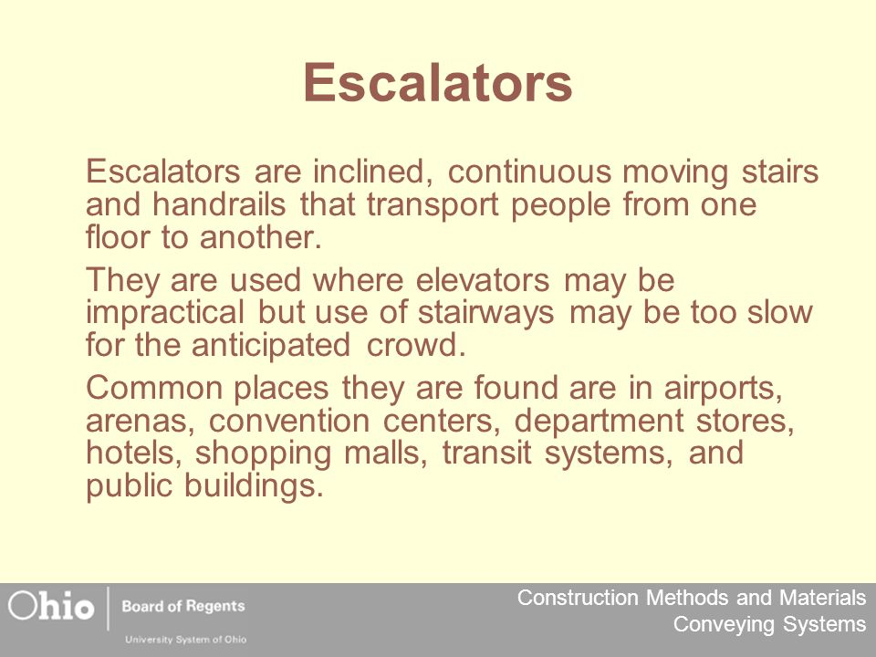 Escalators Escalators are inclined, continuous moving stairs and handrails that transport people from one floor to another.
