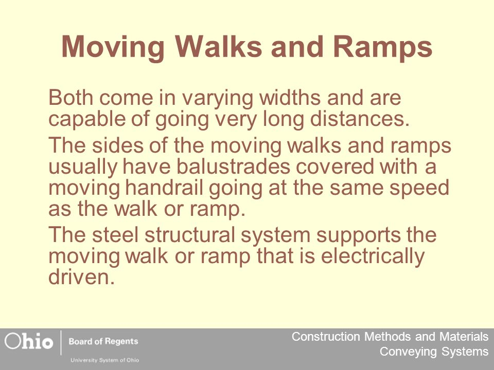 Moving Walks and Ramps Both come in varying widths and are capable of going very long distances.