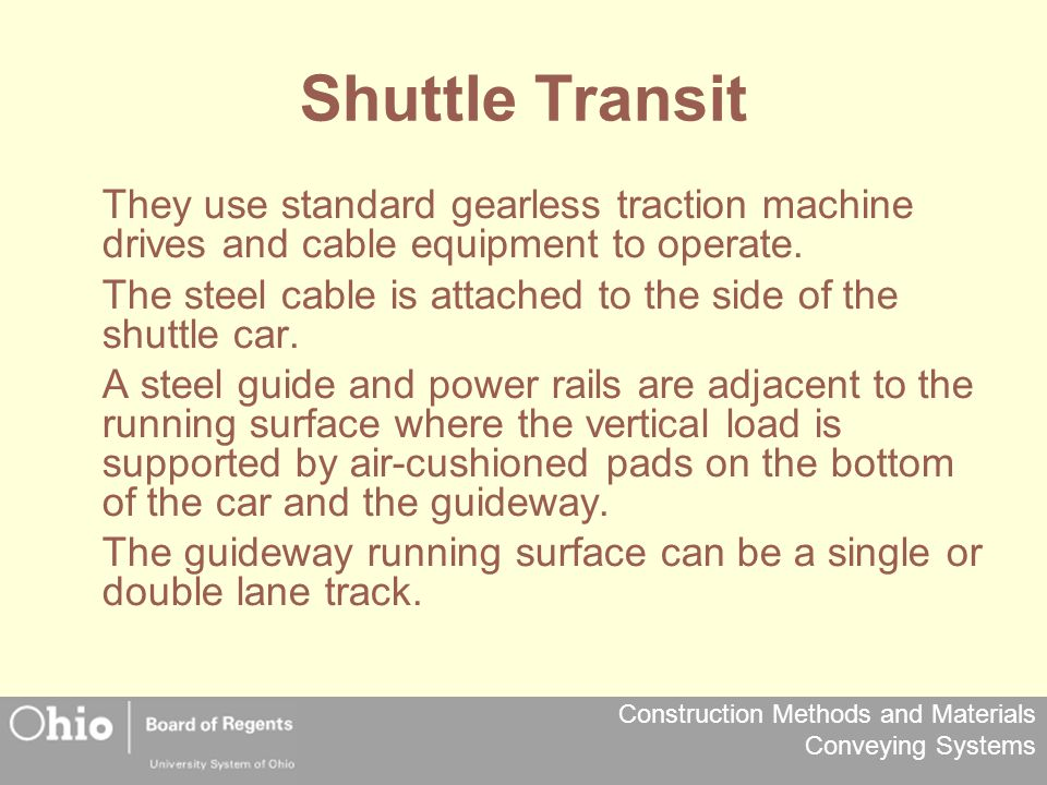 Shuttle Transit They use standard gearless traction machine drives and cable equipment to operate.