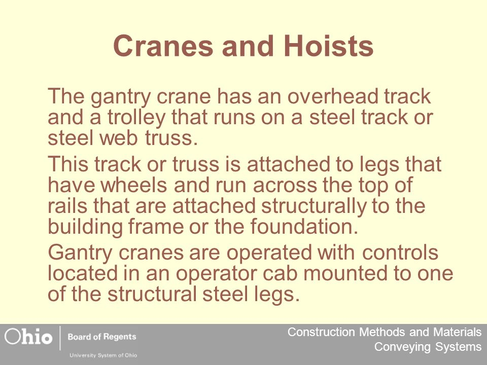 Cranes and Hoists The gantry crane has an overhead track and a trolley that runs on a steel track or steel web truss.