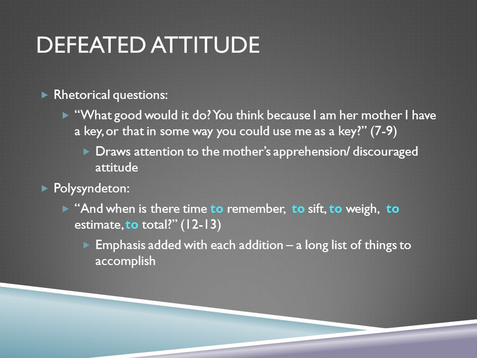 Defeated Attitude Rhetorical questions: