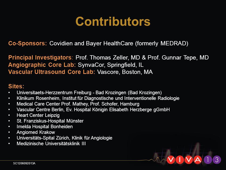 Contributors Co-Sponsors: Covidien and Bayer HealthCare (formerly MEDRAD) Principal Investigators: Prof. Thomas Zeller, MD & Prof. Gunnar Tepe, MD.
