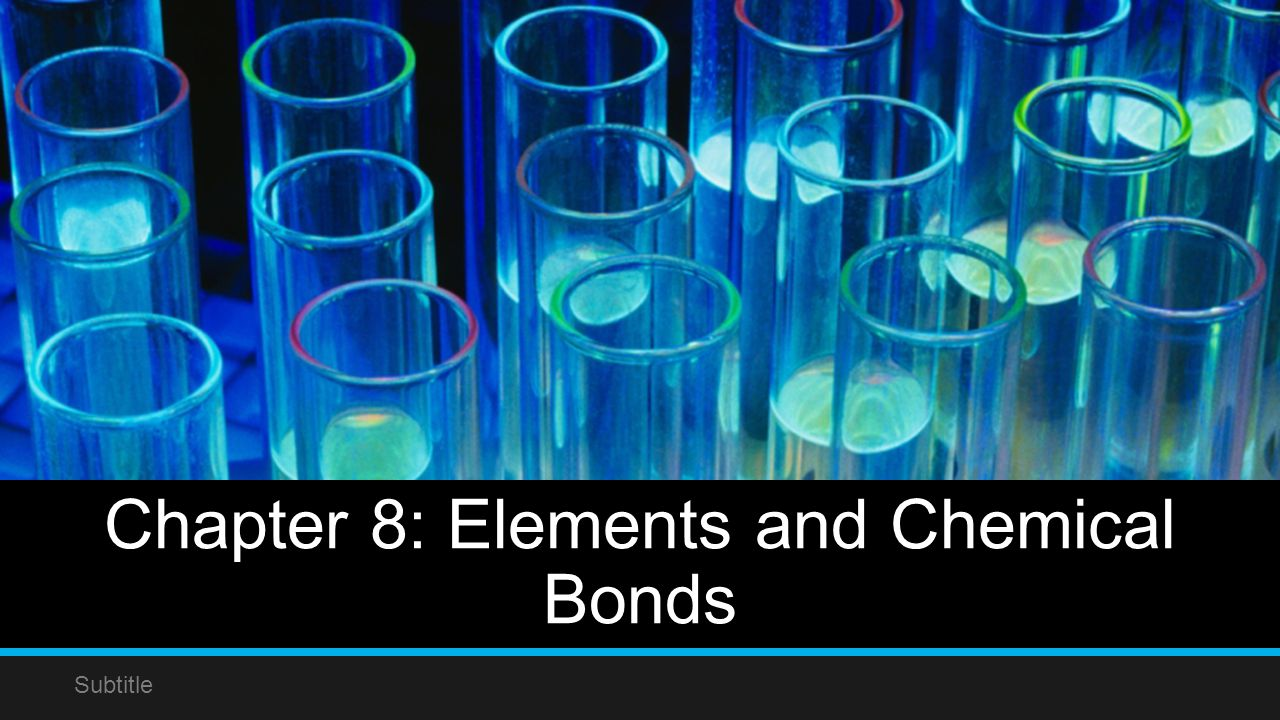 Chapter 8: Elements and Chemical Bonds