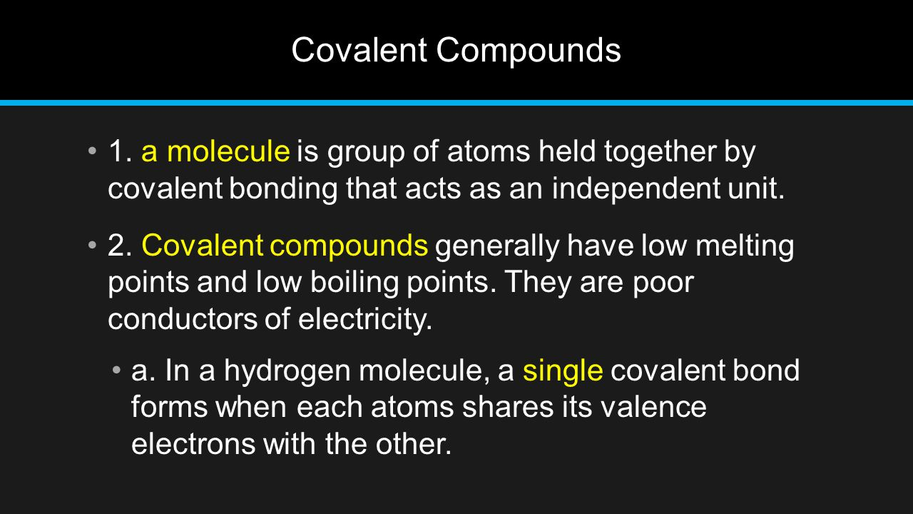 Covalent Compounds 1. a molecule is group of atoms held together by covalent bonding that acts as an independent unit.