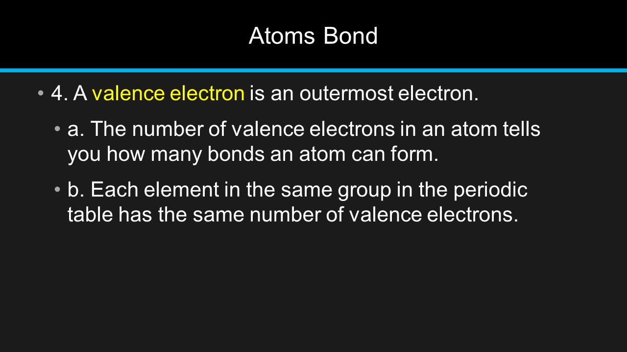 Atoms Bond 4. A valence electron is an outermost electron.