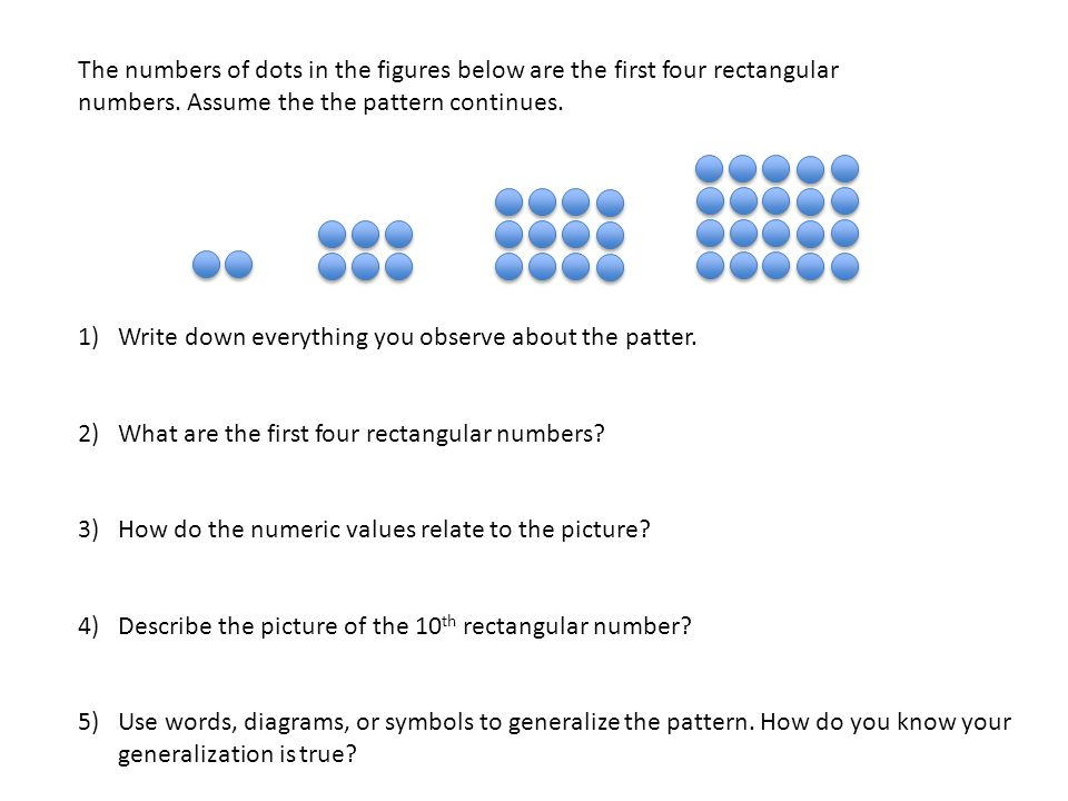 The numbers of dots in the figures below are the first four rectangular numbers. Assume the the pattern continues.