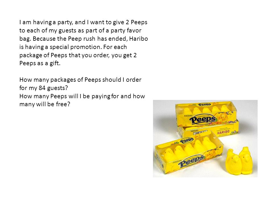 I am having a party, and I want to give 2 Peeps to each of my guests as part of a party favor bag. Because the Peep rush has ended, Haribo is having a special promotion. For each package of Peeps that you order, you get 2 Peeps as a gift.