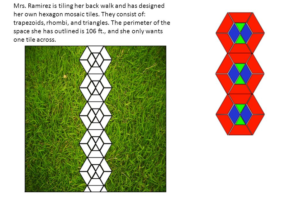Mrs. Ramirez is tiling her back walk and has designed her own hexagon mosaic tiles.