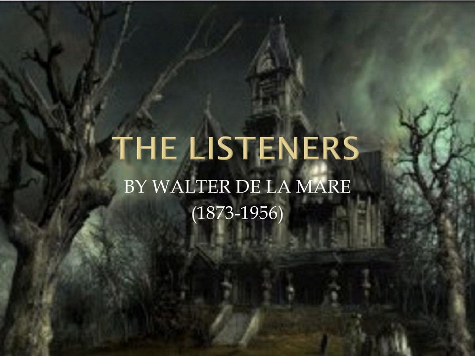THE LISTENERS BY WALTER DE LA MARE (1873-1956)