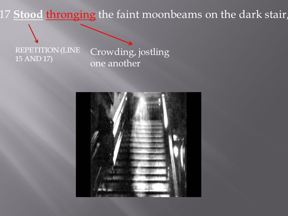 17 Stood thronging the faint moonbeams on the dark stair,