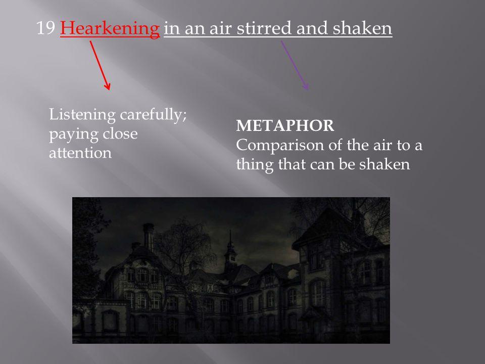 19 Hearkening in an air stirred and shaken