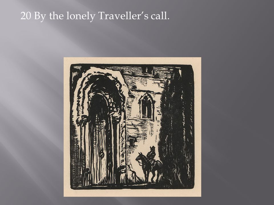 20 By the lonely Traveller's call.