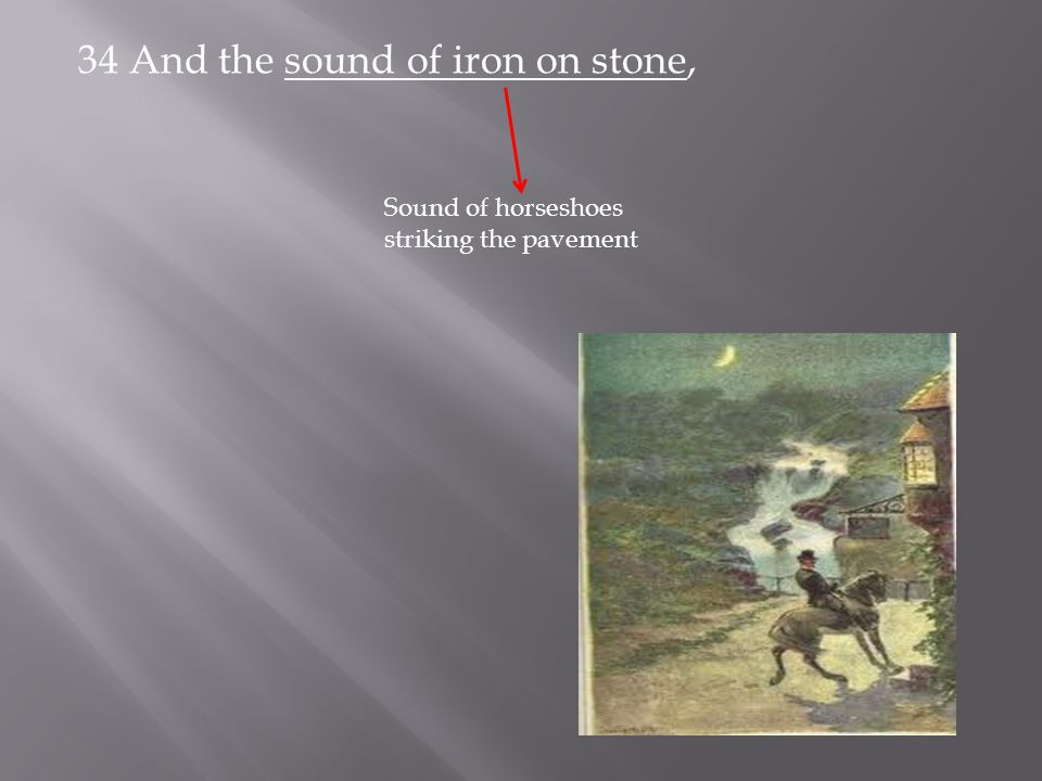 34 And the sound of iron on stone,