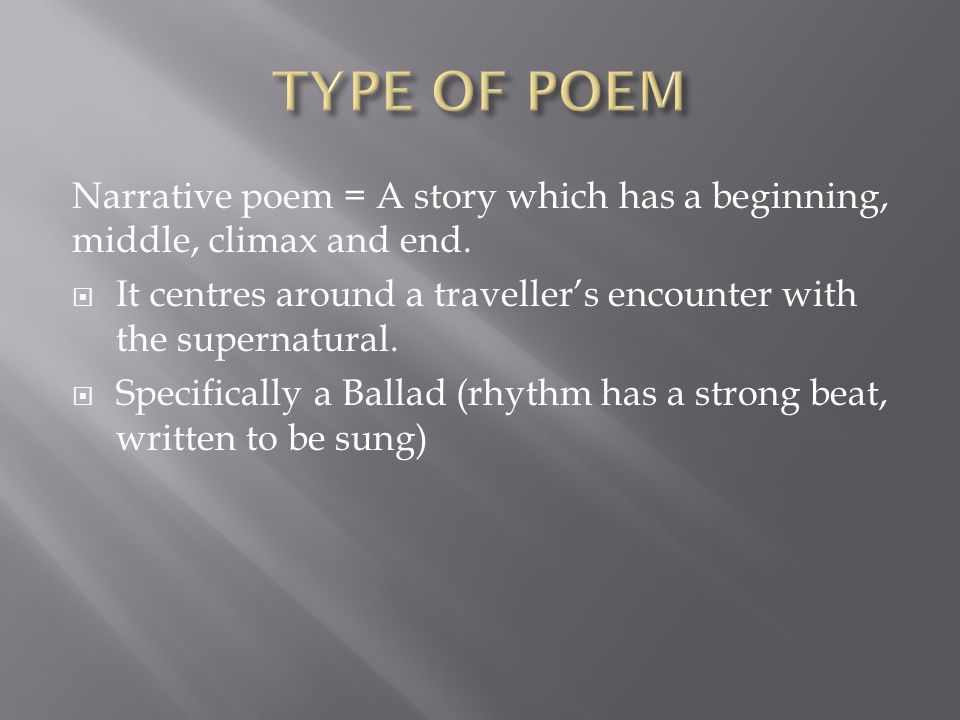 TYPE OF POEM Narrative poem = A story which has a beginning, middle, climax and end.
