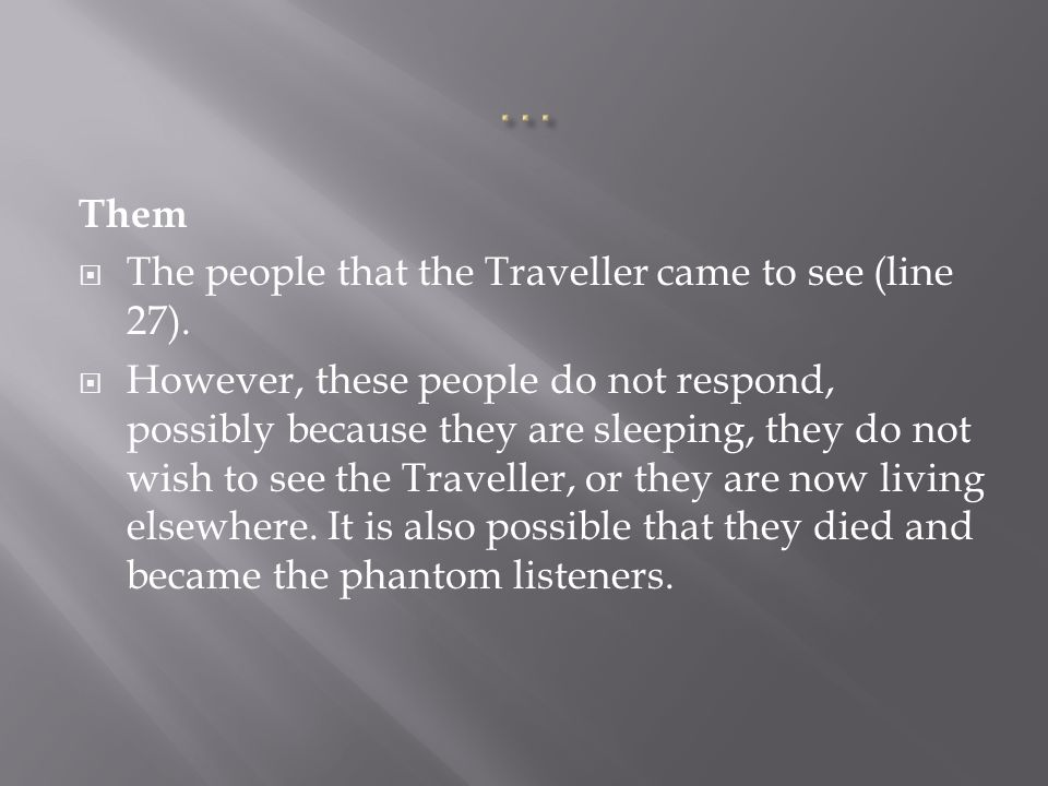 … Them The people that the Traveller came to see (line 27).