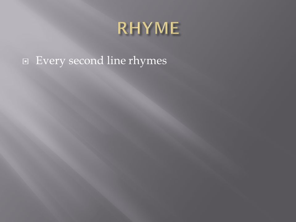 RHYME Every second line rhymes