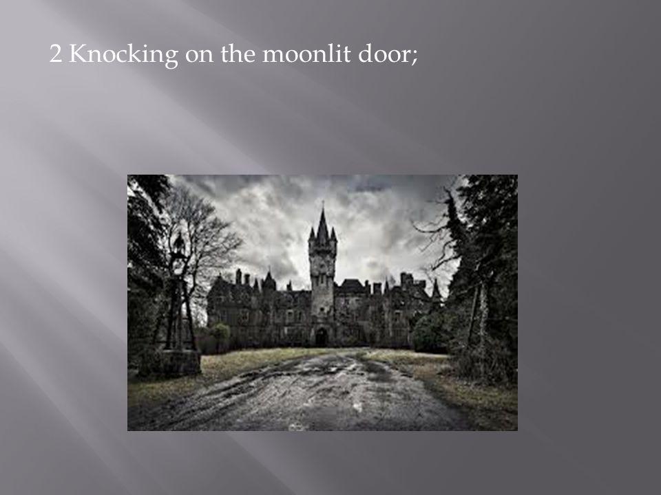 2 Knocking on the moonlit door;
