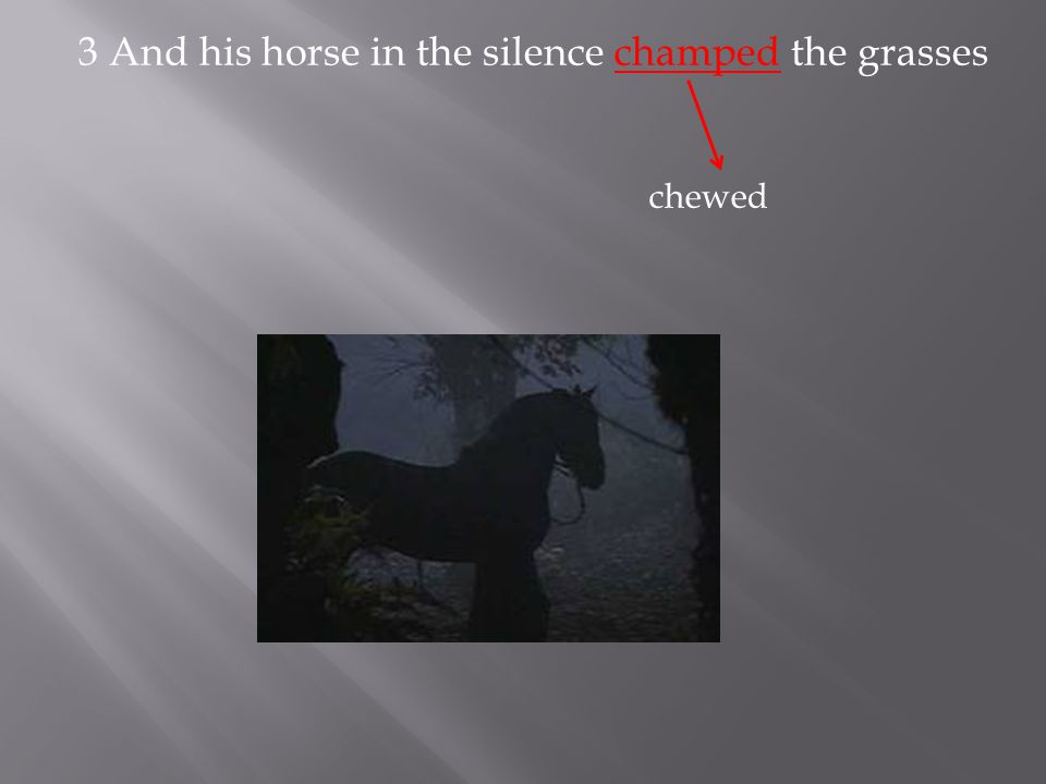 3 And his horse in the silence champed the grasses
