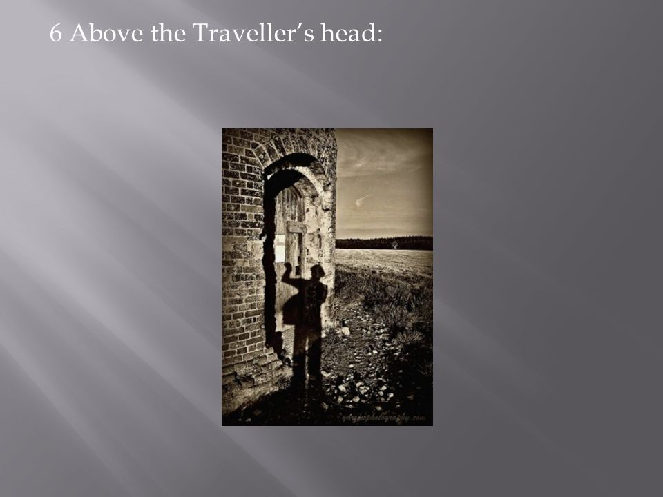 6 Above the Traveller's head: