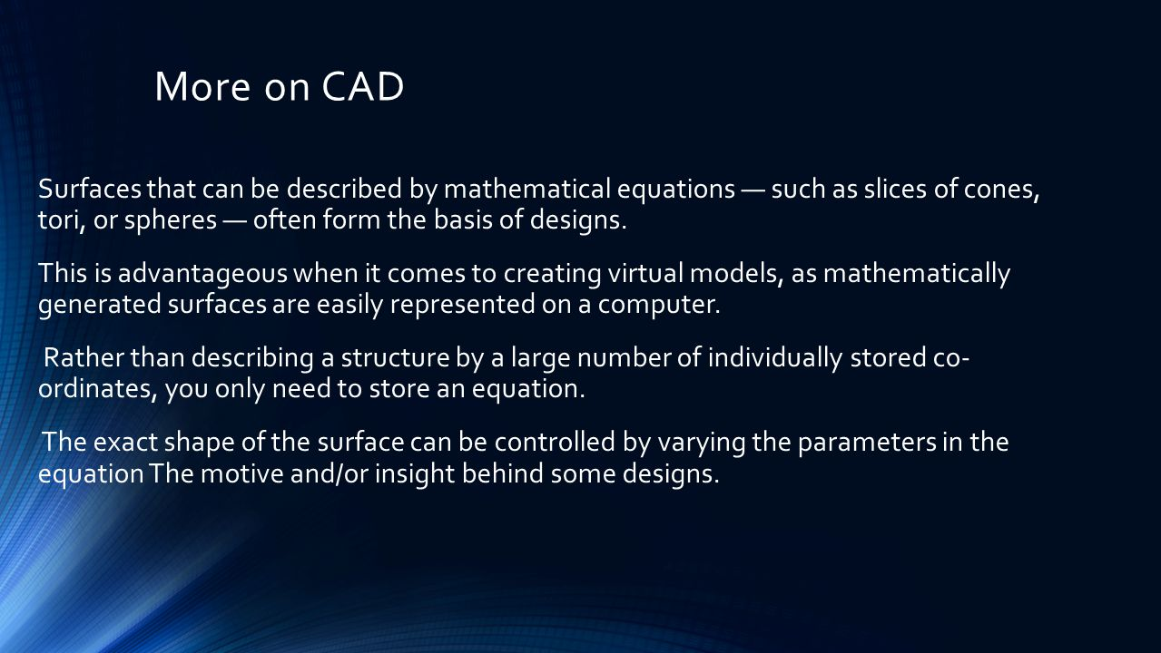 More on CAD Surfaces that can be described by mathematical equations — such as slices of cones, tori, or spheres — often form the basis of designs.