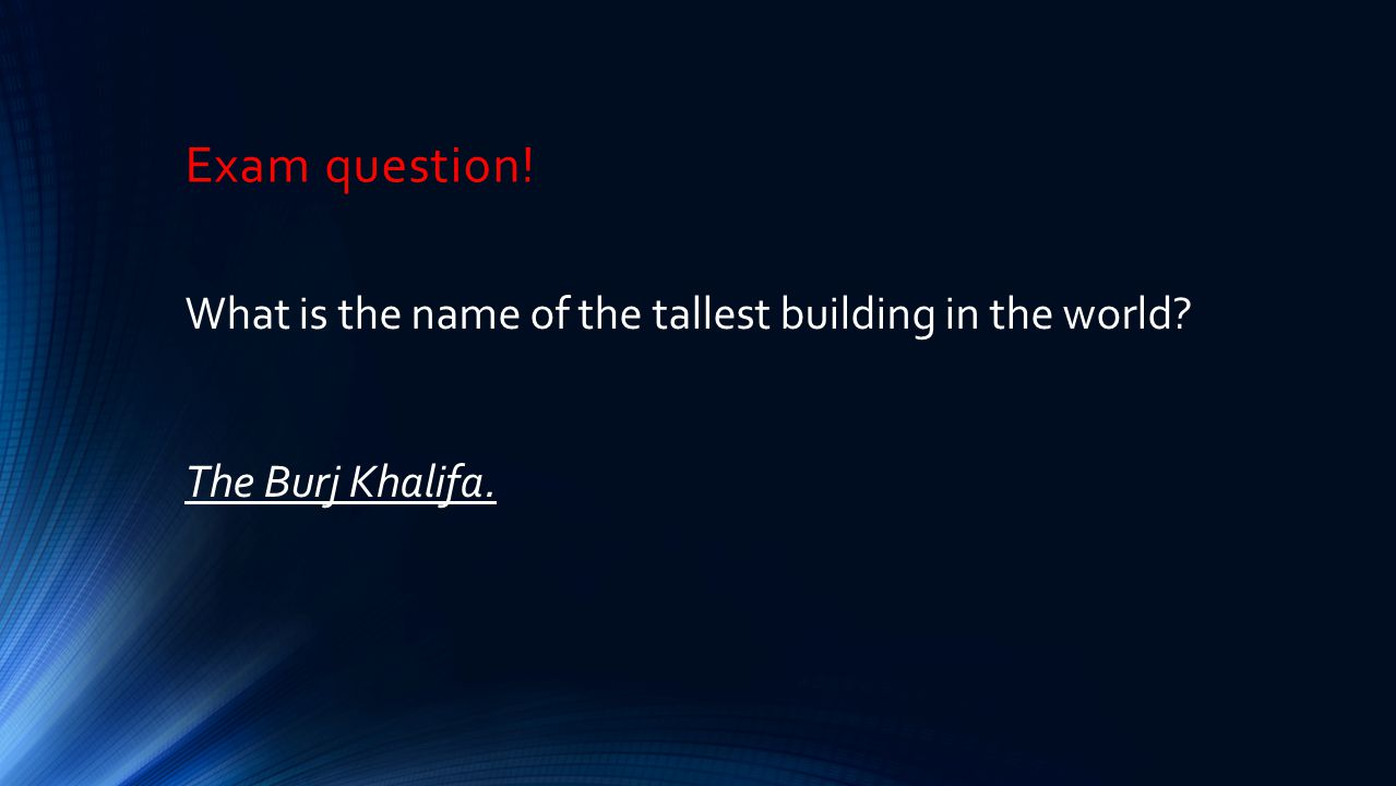 Exam question! What is the name of the tallest building in the world