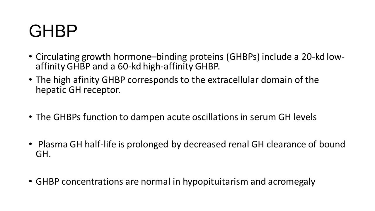 GHBP Circulating growth hormone–binding proteins (GHBPs) include a 20-kd low- affinity GHBP and a 60-kd high-affinity GHBP.