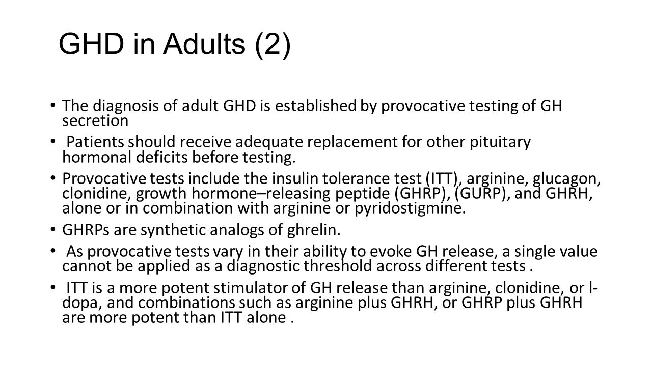 GHD in Adults (2) The diagnosis of adult GHD is established by provocative testing of GH secretion.